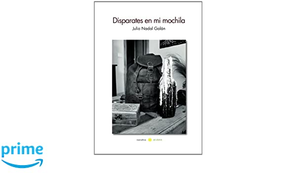 Disparates en mi mochila (Spanish Edition): Julio Nadal Galán: 9788415812067: Amazon.com: Books
