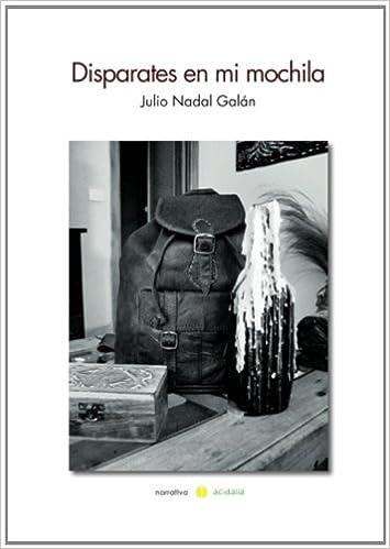 Disparates en mi mochila (Spanish Edition): Julio Nadal Galán: 9788415812067: Amazon.com: Books