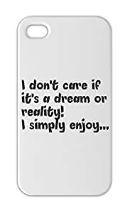 I don't care if it's a dream or reality! I simply enjoy... Iphone 5-5s plastic case