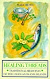 img - for Healing Threads: Traditional Medicines of the Highlands and Islands by Mary Beith (1995-06-21) book / textbook / text book