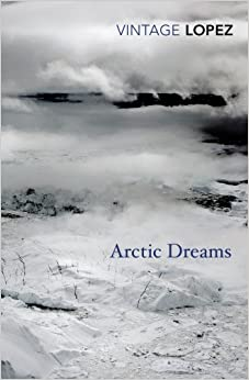 Arctic Dreams (Vintage Classics) by Lopez, Barry (2014)