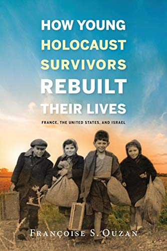 How Young Holocaust Survivors Rebuilt Their Lives: France, the United States, and Israel (Studies in Antisemitism)