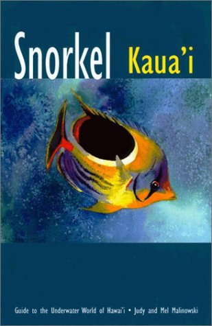 Snorkel Kauai : Guide to the Underwater World of Hawaii by Brand: Indigo Publications
