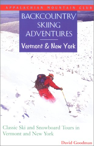 Backcountry Skiing Adventures: Vermont and New York: Classic Ski and Snowboard Tours in Vermont and New York by Appalachian Mountain Club Books