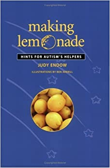 Making Lemonade: Hints for Autism's Helpers by Judy Endow (2006-04-01)