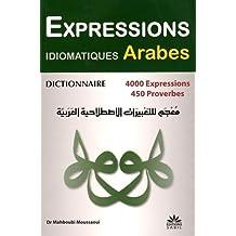 Dictionnaire des expressions idiomatiques arabes : 4000 expressions et proverbes