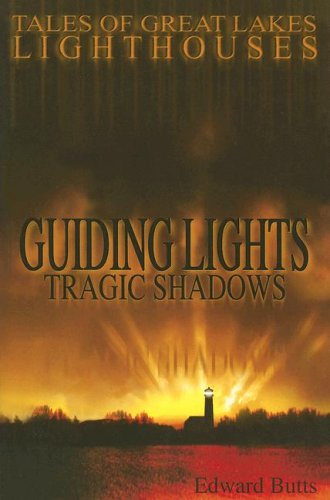 (Guiding Lights, Tragic Shadows: Tales of Great Lakes Lighthouses )