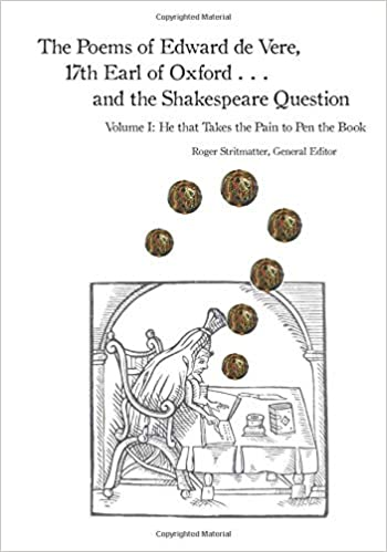 The Poems of Edward de Vere 17th Earl of Oxford and the Shakespeare Question: He that Takes the Pain to Pen the Book
