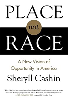 Place, Not Race: A New Vision of Opportunity in America by [Cashin, Sheryll]