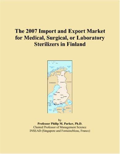 The 2007 Import and Export Market for Medical, Surgical, or Laboratory Sterilizers in Finland ebook