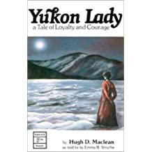 Yukon lady: A tale of loyalty and courage