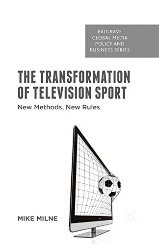 Download The Transformation of Television Sport: New Methods, New Rules (Palgrave Global Media Policy and Business) PDF