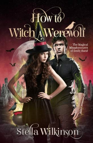 How to Witch a Werewolf (The Magical Misadventures of Emily Rand) (Volume 2)