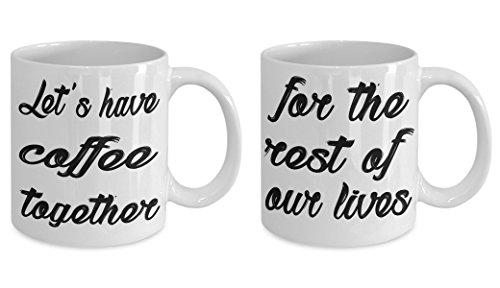 lets have coffee together for the rest of our lives mug FUNNY WEDDING ENGAGEMENT GIFTS for bride/groom/her/him/men/women/just/newly/engaged couples from parents White,Unique,awesome,customized mug set