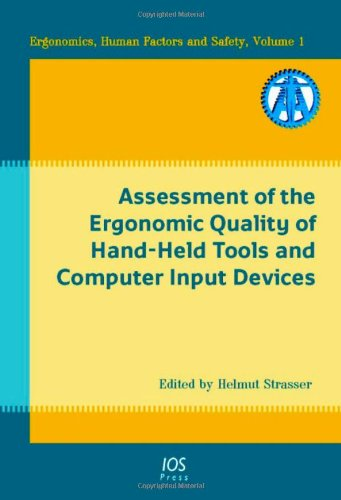 Assessment of the Ergonomic Quality of Hand-Held Tools and Computer Input Devices: Volume 1 Ergonomics, Human Factors and Safety (Ergonomic Input Device)