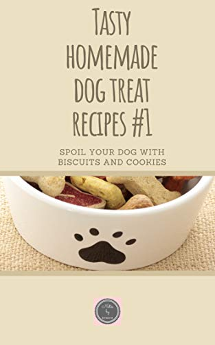 Tasty homemade dog treat recipes #1: Spoil your dog with biscuits and cookies