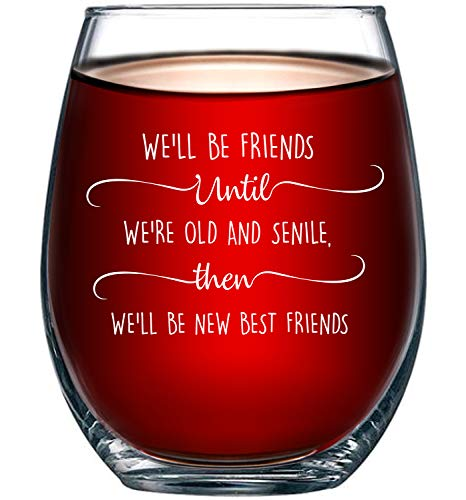 We Will Be Friends Until We Are Old And Senile | Inspirational Friendship Best Friend 30th 40th 50th 60th Birthday Gifts for Women, BFF, Roommate, Her | 15 oz Stemless Wine Glass (Be A Best Friend)