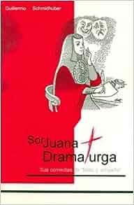Sor Juana Ines de la Cruz, dramaturga. Sus comedias de