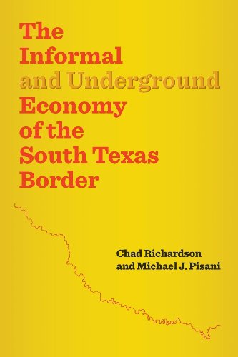 The Informal and Underground Economy of the South Texas Border (Jack and Doris Smothers Series in Texas History, Life, and Culture)