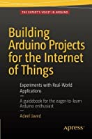 Building Arduino Projects for the Internet of Things: Experiments with Real-World Applications Front Cover