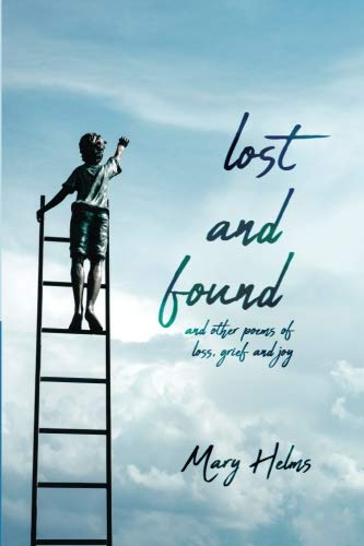 Lost and Found: and other poems of loss, grief and joy by Mary Helms
