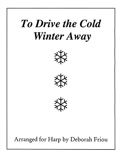 (To Drive the Cold Winter Away: Arranged for Harp by Deborah Friou)