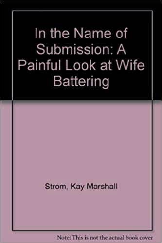 In the Name of Submission: A Painful Look at Wife Battering by Kay Marshall Strom (1986-09-02)