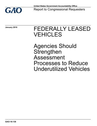 FEDERALLY LEASED VEHICLES: Agencies Should Strengthen Assessment Processes to Reduce Underutilized Vehicles