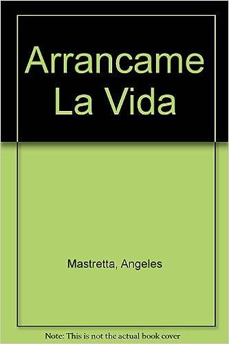 Arrancame La Vida (Spanish Edition): Angeles Mastretta: 9789508520579: Amazon.com: Books