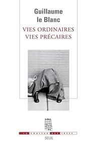 Vies ordinaires, vies précaires par Guillaume Le Blanc