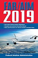 FAR/AIM 2019: Up-to-Date FAA Regulations / Aeronautical Information Manual (FAR/AIM Federal Aviation Regulations)