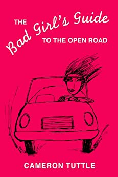 The Bad Girl's Guide to the Open Road: Cameron Tuttle ...