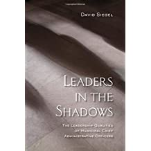 Leaders in the Shadows: The Leadership Qualities of Municipal Chief Administrative Officers (Institute of Public Administration of Canada Series in Public Management and Governance) by Siegel, David (2015) Paperback