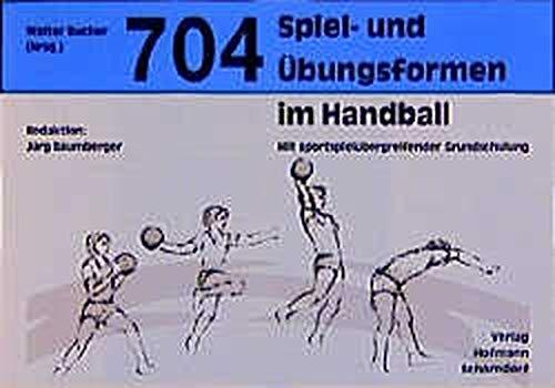 704 Spiel- und Übungsformen im Handball: Mit sportspielübergreifender Grundschulung