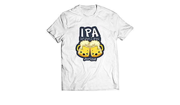 Craft Beer Shirt IPA T-Shirt Beer Lover Gift Brewery Shirt IPA Lot When I Drink T-Shirt Funny Beer Shirt Drinking Shirt