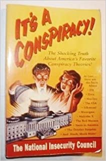 It's a Conspiracy!: The National Insecurity Council by American Paranoiac Institute (1992-07-07)
