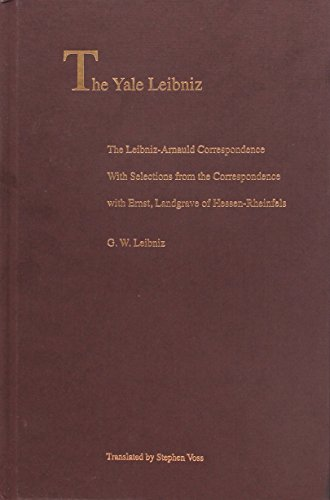 The Leibniz-Arnauld Correspondence: With Selections from the Correspondence with Ernst, Landgrave of Hessen-Rheinfels (The Yale Leibniz Series)