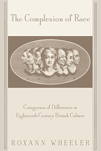 The Complexion of Race: Categories of Difference in Eighteenth-Century British Culture (New Cultural Studies)