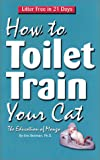 How to Toilet Train Your Cat: The Education of Mango, Eric Brotman, 0970732708