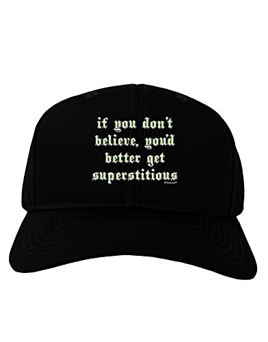 TooLoud If You Don't Believe You'd Better Get Superstitious Adult Dark Baseball Cap Hat - Black]()