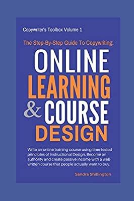 The Step-By-Step Guide to Copywriting: Online Learning and Course Design: Become An Authority, Make Money Online With a Well Written Course That ... or Teachable (Copywriter's Toolbox Volume 1)