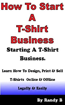 How To Start A T Shirt Business Ebook Randy