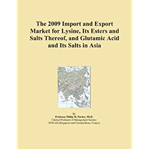 The 2009 World Market Forecasts for Imported Lysine, Its Esters and Salts Thereof, and Glutamic Acid and Its Salts Icon Group International
