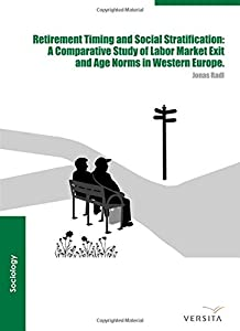 Retirement Timing and Social Stratification: A Comparative Study of Labor Market Exit and Age Norms in Western Europe by Walter de Gruyter