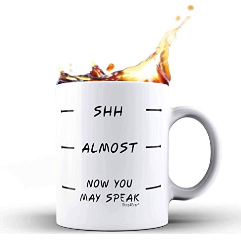 Shop4Ever Shh - Almost - Now You May Speak - Novelty Ceramic Coffee Mug Tea Cup Gift ~ Funny ~ (11 oz, White) (Coffee Mug Now May Speak You)