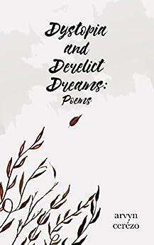 Dystopia and Derelict Dreams: Poems by [Cerézo, Arvyn]