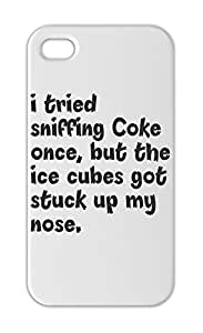 i tried sniffing Coke once, but the ice cubes got stuck up Iphone 5-5s plastic case