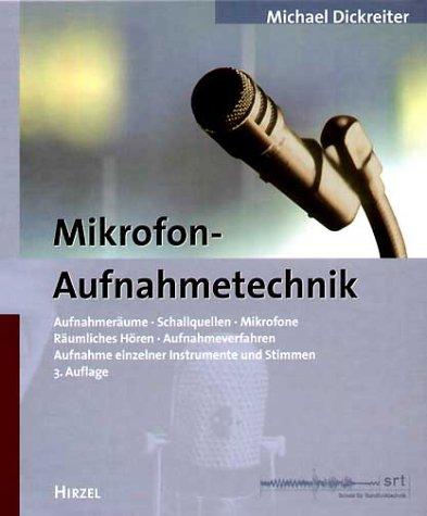 Mikrofon-Aufnahmetechnik. Aufnahmeräume, Schallquellen, Mikrofone, Räumliches Hören, Aufnahmeverfahren, Aufnahme einzelner Instrumente und Stimmen