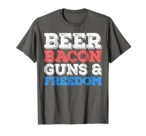 Beer Bacon Guns And Freedom T-Shirt Fourth of July Gift
