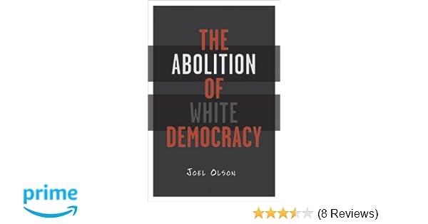 Abolition of white democracy joel olson 9780816642786 amazon abolition of white democracy joel olson 9780816642786 amazon books fandeluxe Choice Image